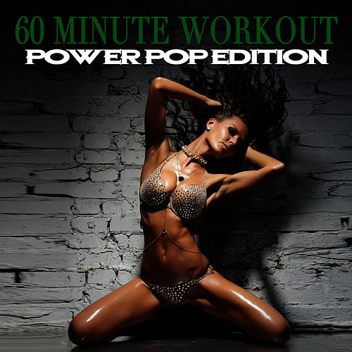 60 Minute Workout - Power Pop Edition by Workout Soundtracks