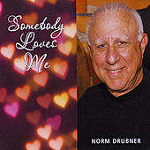 Somebody Loves Me by Norm Drubner