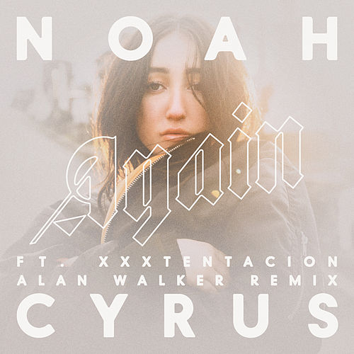Again (Alan Walker Remix) by Noah Cyrus