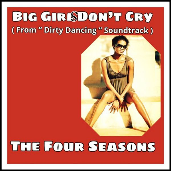 Big Girls Dont Cry From Dirty Dancing Soundtrack Single By The Four Seasons Napster