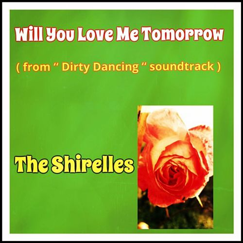Will You Love Me Tomorrow (From