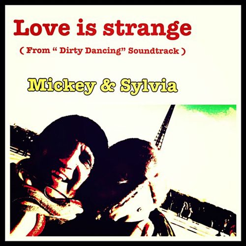 Love Is Strange From Dirty Dancing Soundtrack Single By Mickey