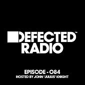 Defected Radio Episode 084 (hosted by John 'Julius' Knight) by Defected Radio