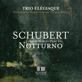 Schubert: Notturno (Complete Works for Piano Trio) by Trio Élégiaque