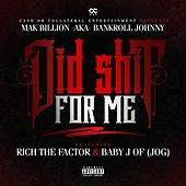 Did Shit for Me (feat. Rich the Factor & Baby J) by Mak Billion