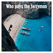 Who Pays The Ferryman von Various Artists