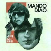 Give Me Fire! by Mando Diao
