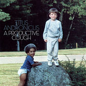 A Productive Cough by Titus Andronicus