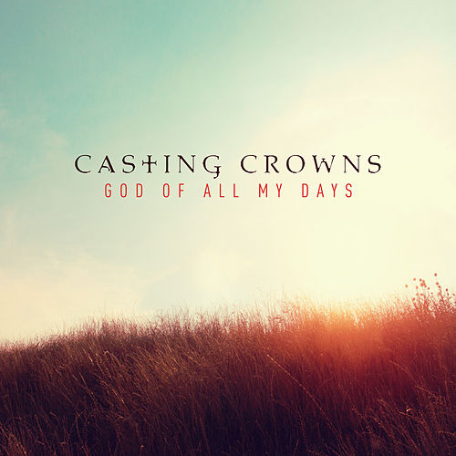 God of All My Days (Radio Edit) von Casting Crowns