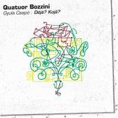 Gyula Csapó: Déjà? Kojâ? by Quatuor Bozzini