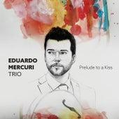 Prelude to a Kiss by Eduardo Mercuri