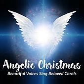 Angelic Christmas - Beautiful Voices Sing Beloved Carols by Various Artists