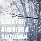 Rock For Building A Snowman de Various Artists