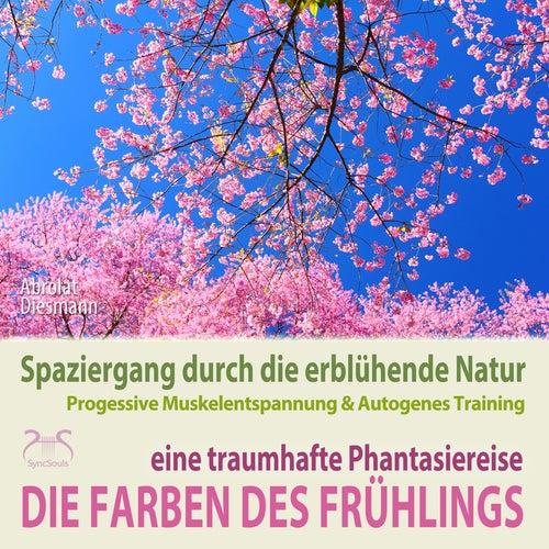 Die Farben des Frühlings: Spaziergang durch die erblühende Natur, eine traumhafte Phantasiereise mit von Torsten Abrolat