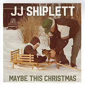 Maybe This Christmas by JJ Shiplett