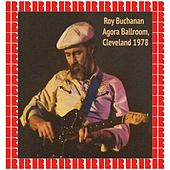 At The Agora Ballroom, Cleveland, 1978 (Hd Remastered Edition) by Roy Buchanan