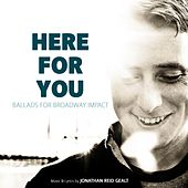 Here for You: Ballads for Broadway Impact by Jonathan Reid Gealt