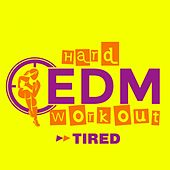 Tired by Hard EDM Workout