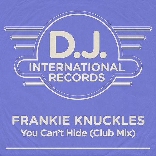 You Can't Hide (Club Mix) by Frankie Knuckles