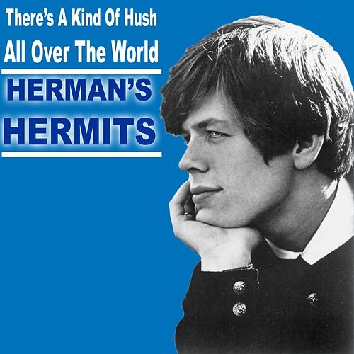 There's A Kind Of Hush (All Over the World) by Herman's Hermits