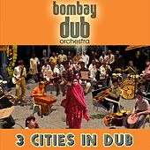 3 Cities In Dub de Bombay Dub Orchestra