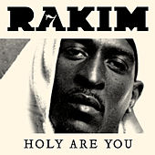 Holy Are You by Rakim