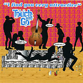I Find You Very Attractive by Touch And Go