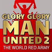 Glory Glory Man United 2 by The World Red Army