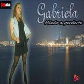 Miedo a Perderte by Gabriela