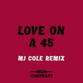 Love On A 45 (MJ Cole Remix) von High Contrast
