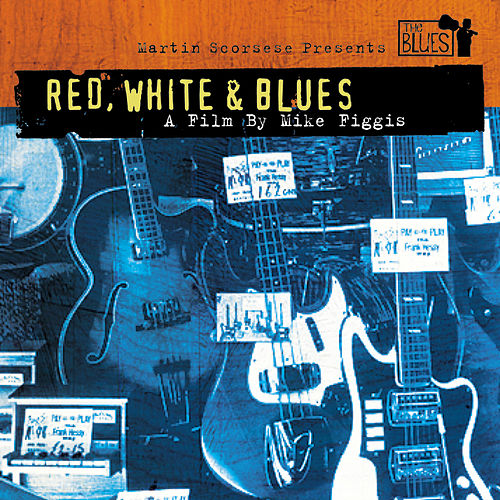 Martin Scorsese Presents The Blues: Red, White & Blues by Various Artists