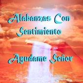 Alabanzas Con Sentimiento: Ayudame Señor by Various Artists