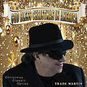 God Bless Christmas in America by Trade Martin