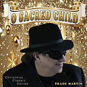 O Sacred Child by Trade Martin