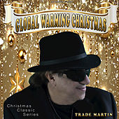 Global Warming Christmas by Trade Martin