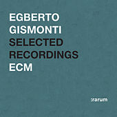 Selected Recordings de Egberto Gismonti