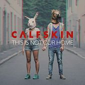 This Is Not Our Home by Calfskin
