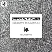 Away From the Norm, Vol. 3 - Outside of the Box House Music by Various Artists