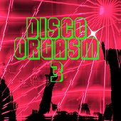 Disco Orgasm, Vol. 3 by Various Artists