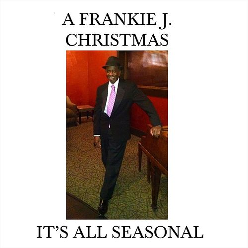It's All Seasonal by Frankie J