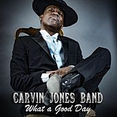 What a Good Day de Carvin Jones Band