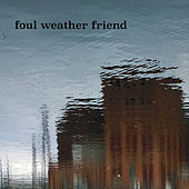 Foul Weather Friend by Foul Weather Friend