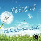 Ride Like The Wind by Block