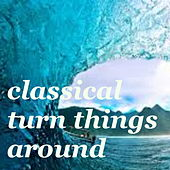 Classical Turn Things Around von Various Artists
