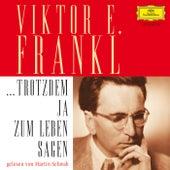 Viktor E. Frankl: ... trotzdem Ja zum Leben sagen von Various Artists