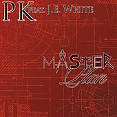 Master Plan (feat. J.E. White) by PK