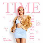 Time and Pressure by Miss Mulatto