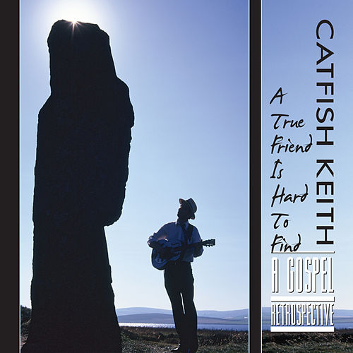 A True Friend Is Hard To Find: A Gospel Retrospective by Catfish Keith