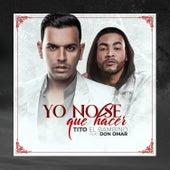 Yo No Se Que Hacer by Tito El Bambino
