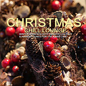 Christmas Chill Lounge (Winter Moments with Smooth Chillout & Ambient Tunes for the X-Mas Time) by Various Artists